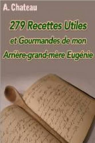 279 Recettes Utiles Et Gourmandes De Mon Arriere-grand-mere Eugenie