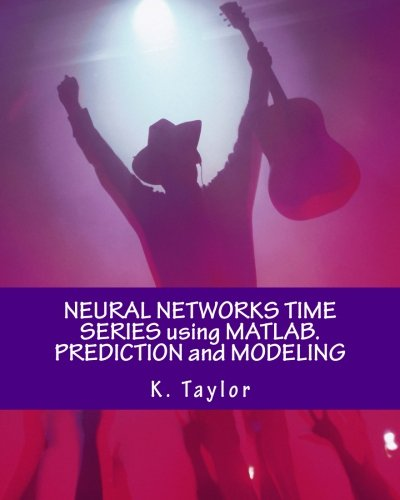 Taylor K E (NEURAL NETWORKS TIME SERIES using MATLAB. PREDICTION and MODELING)