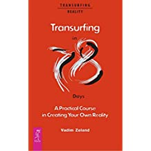 Transurfing in 78 Days — A Practical Course in Creating Your Own Reality (English Edition)