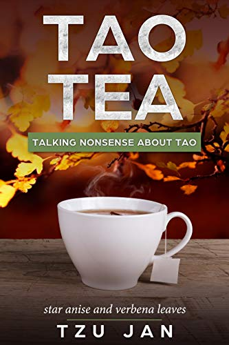 Tao Tea, Talking nonsense about Tao: star anise and verbena leaves. (English Edition)