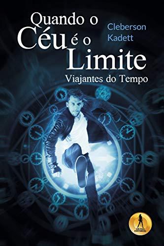 Quando o Céu é o Limite 3: Viajantes do Tempo (Portuguese Edition) por Cleberson Kadett