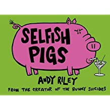 [(Selfish Pigs)] [By (author) Andy Riley] published on (October, 2009)