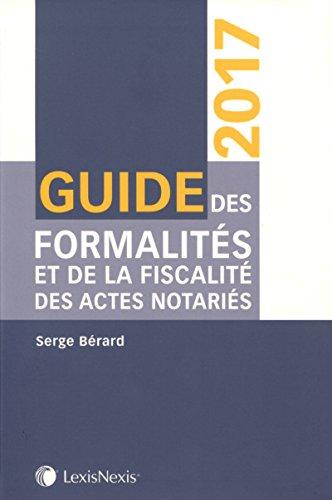 Guide des formalités et de la fiscalité des actes notariés 2017 par Serge Bérard