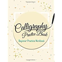 Calligraphy Practice Book :Beginner Practice Workbook: Capital & Small Letter Calligraphy Alphabet for Letter Practice Pages Form 4 Paper Type (Angle ... Lettering, Tian Zi Ge Paper, DUAL BRUSH PENS)