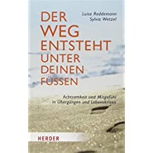 Der Weg entsteht unter deinen Füßen: Achtsamkeit und Mitgefühl in Übergängen und Lebenskrisen (Herder Spektrum)