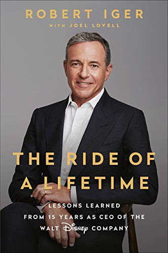 The Ride of a Lifetime: Lessons Learned from 15 Years as CEO of the Walt Disney Company di Robert Iger