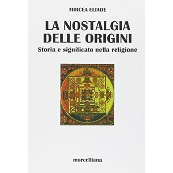 Nostalgia Delle Origini. Storia E Significato Nella Religione