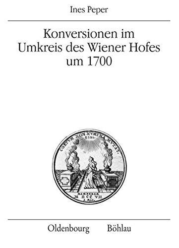 Konversionen im Umkreis des Wiener Hofes um 1700 (Veröffentlichungen des Instituts für Österreichische Geschichtsforschung) by Ines Peper (2009-12-04)