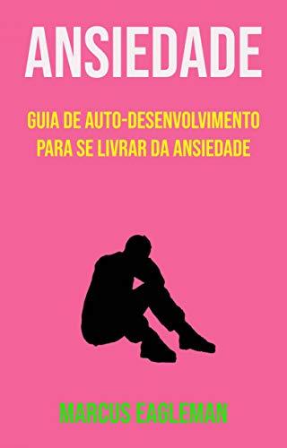 Ansiedade: Guia De Auto-desenvolvimento Para Se Livrar Da Ansiedade (Portuguese Edition) (Para Cristales Autos)