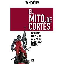 El mito de Cortés: De héroe universal a icono de la leyenda negra (Nuevo Ensayo nº 12)
