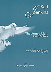 The Armed Man: A Mass for Peace: complete vocal score. solo Frauenstimme, solo Violoncello, gemischter Chor (SATB) und Orchester. Klavierauszug.: Complete Vocal Score with Piano