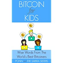 [Bitcoin Beginner for Kids Trilogy: Book 3] Wise Words from the World's Best Bitcoiners. Bitcoin Breaks the Boundaries of Age and Much More! (English Edition)