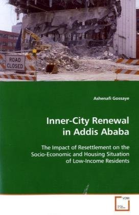 Inner-City Renewal in Addis Ababa: The Impact of Resettlement on the Socio-Economic and Housing Situation of Low-Income Residents