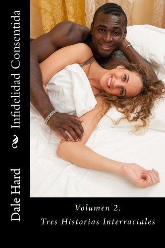 Infidelidad Consentida: Tres Historias Interraciales: Volume 2