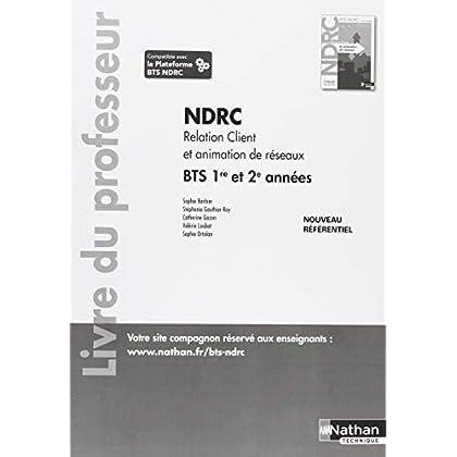 Relation client et animation de réseaux BTS NDRC 1re & 2e années : Livre du professeur