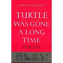 Turtle Was Gone a Long Time: Anaconda Canoe v. 3 by John Moriarty (1998-09-11)