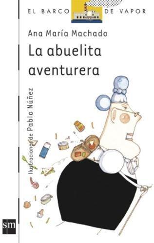 La abuelita aventurera (Barco de Vapor Blanca) por Ana María Machado