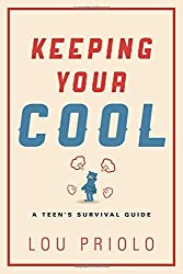 Keeping Your Cool: A Teen's Survival Guide by Lou Priolo (2014-09-29)