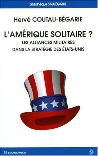 L'Amérique solitaire ? : Les alliances militaires dans la stratégie des Etats-Unis