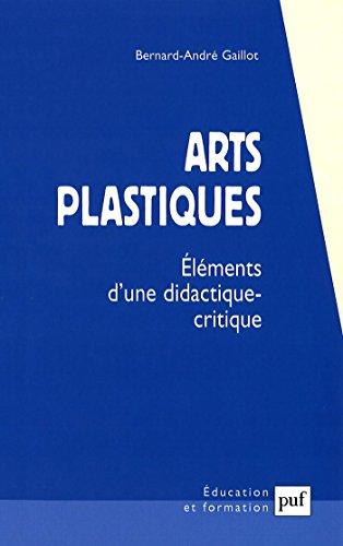 Arts plastiques: Éléments d'une didactique-critique (Educateur (l')) (French Edition)