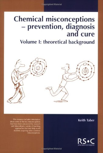Chemical Misconceptions: Prevention, diagnosis and cure: Theoretical background, Volume 1: Theory Pt.1