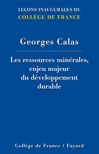 Les ressources minérales, enjeu majeur du développement durable / Georges Calas,....- [Paris] : Collège de France : Fayard , DL 2015, cop. 2015