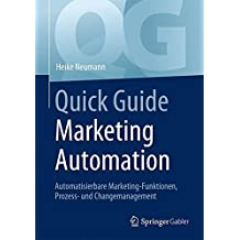 Quick Guide Marketing Automation: Automatisierbare Marketing-Funktionen, Prozess- und Changemanagement