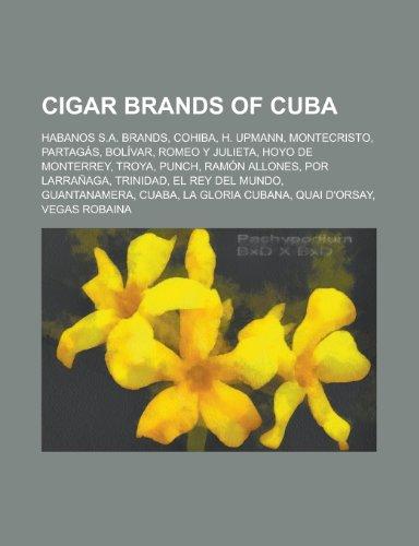 Cigar Brands of Cuba: Habanos S.A. Brands, Cohiba, H. Upmann, Montecristo, Partagas, Romeo y Julieta, Bolivar, Hoyo de Monterrey, Punch, Tro (Habanos-cohiba)