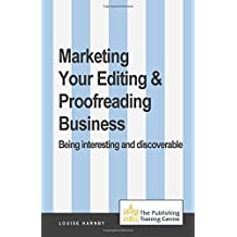 Marketing Your Editing & Proofreading Business by Louise Harnby (2014-05-02)