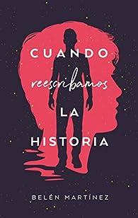 Cuando reescribamos la historia par Belén Martínez