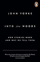 Into The Woods: How Stories Work and Why We Tell Them by John Yorke (2014-04-03)