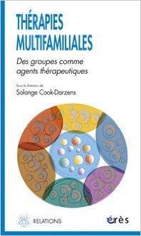 Thrapies multifamiliales : Des groupes comme agents thrapeutiques de Solange Cook-Darzens,Collectif ,Marie-Christine Mouren (Prface) ( 1 mars 2007 )