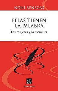 ELLAS TIENEN LA PALABRA. Las mujeres y la escritura par NONI BENEGAS