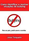 Como identificar e resolver situações de bullying: Para os pais, professores e escola (Portuguese Edition)
