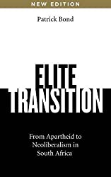 Elite Transition: From Apartheid to Neoliberalism in South Africa, Revised and Expanded Edition by Patrick Bond (2014-09-20)