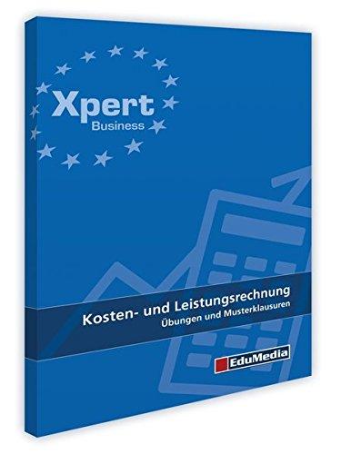 Kosten- und Leistungsrechnung: Übungen und Musterklausuren (Xpert Business)