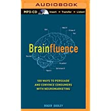 Brainfluence: 100 Ways to Persuade and Convince Consumers with Neuromarketing by Roger Dooley (2015-06-30)