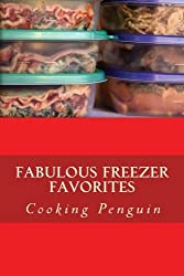 Fabulous Freezer Favorites: Healthy meals for every day of the week, fixed weeks ahead and stored in your freezer. by Cooking Penguin (2013-02-20)