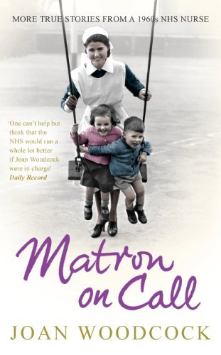 Matron on Call: More true stories of a 1960s NHS nurse by Joan Woodcock (2012-01-19)