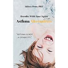 Asthma Alternatives: : Breathe With Ease Again (English Edition)