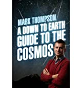 [ A DOWN TO EARTH GUIDE TO THE COSMOS ] By Thompson, Mark ( AUTHOR ) Jan-2013[ Hardback ]