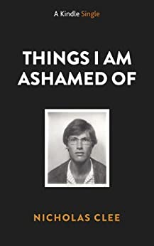 THINGS I AM ASHAMED OF: A Memoir (Kindle Single) by [CLEE, NICHOLAS]