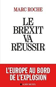 Le Brexit va réussir par Marc Roche
