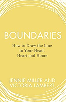 Boundaries: How to Draw the Line in Your Head, Heart and Home by [Miller, Jennie, Lambert, Victoria]