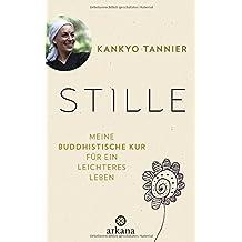 Stille: Meine buddhistische Kur für ein leichteres Leben