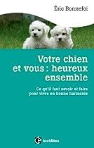 Votre chien et vous : heureux ensemble - Prix Ferdinand Mery 2013: Ce qu'il faut savoir et faire pour vivre en bonne harmonie - Prix Ferdinand Mery 2013