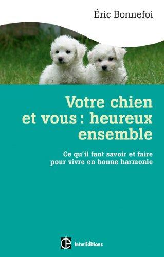Téléchargement Votre chien et vous : heureux ensemble : Ce qu'il faut savoir et faire pour vivre en bonne harmonie (Vie familiale) pdf, epub ebook