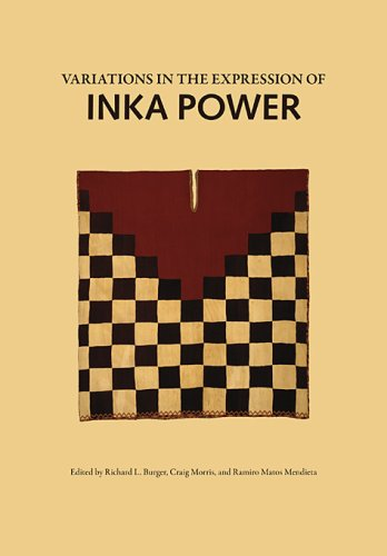 Variations in the Expression of Inka Power (Dumbarton Oaks Pre-Columbian Studies)
