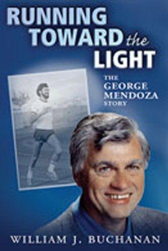 Running Toward the Light: The George Mendoza Story por William J. Buchanan