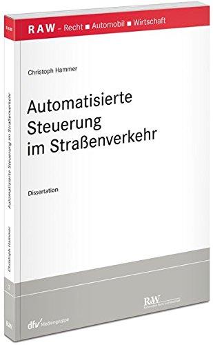 Automatisierte Steuerung (Automatisierte Steuerung im Straßenverkehr (RAW Schriftenreihe / Schriftenreihe Recht - Automobil - Wirtschaft))